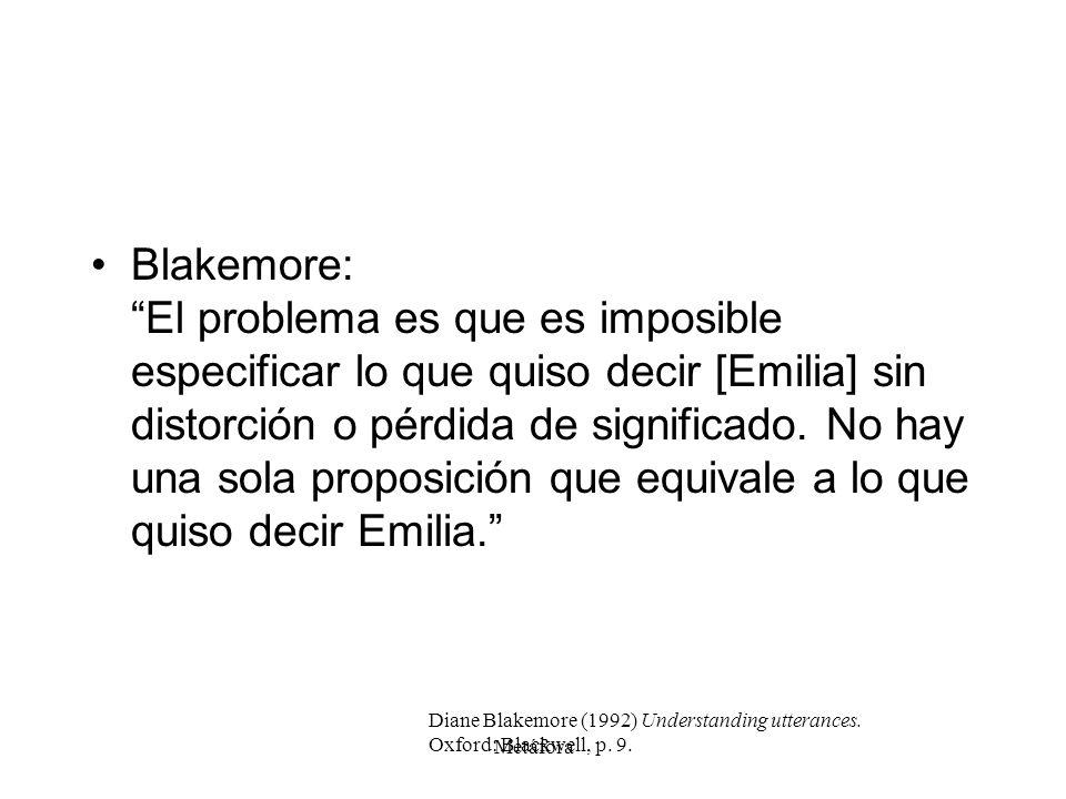 Blakemore: El problema es que es imposible especificar lo que quiso decir [Emilia] sin distorción o pérdida de significado. No hay una sola proposición que equivale a lo que quiso decir Emilia.